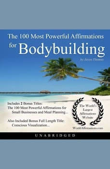 The 100 Most Powerful Affirmations for Bodybuilding, Jason Thomas