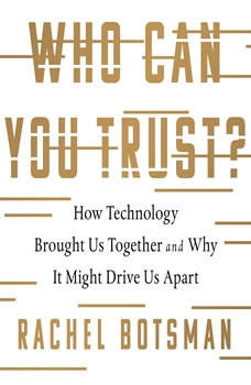 Who Can You Trust?: How Technology Brought Us Together and Why It Might Drive Us Apart How Technology Brought Us Together and Why It Might Drive Us Apart, Rachel Botsman