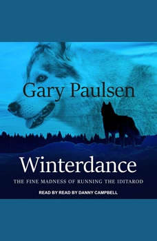 Winterdance: The Fine Madness of Running the Iditarod The Fine Madness of Running the Iditarod, Gary Paulsen