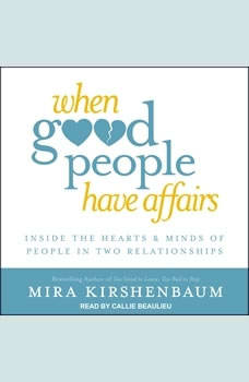 When Good People Have Affairs: Inside the Hearts & Minds of People in Two Relationships, Mira Kirshenbaum