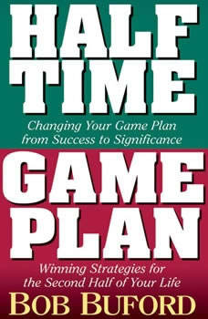 Halftime and Game Plan: Changing Your Game Plan from Success to Significance/Winning Strategies for the 2nd Half of Your Life, Bob P. Buford