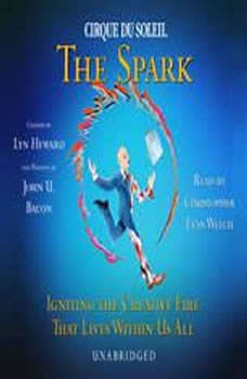 CIRQUE DU SOLEIL The Spark: Igniting the Creative Fire That Lives Within Us All, Lyn Heward