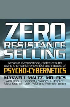 Zero Resistance Selling: Achieve Extraordinary Sales Results Using the World-Renowned techniques of Psycho-Cybernetics, Maxwell Maltz