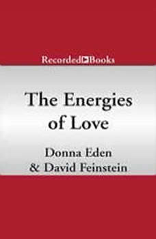 Energies of Love: Using Energy Medicine to Keep Your Relationship Thriving Using Energy Medicine to Keep Your Relationship Thriving, Donna Eden