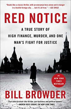 Red Notice: A True Story of High Finance, Murder and One Man's Fight for Justice A True Story of High Finance, Murder and One Man's Fight for Justice, Bill Browder
