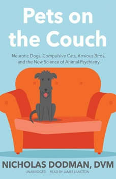 Pets on the Couch: Neurotic Dogs, Compulsive Cats, Anxious Birds, and the New Science of Animal Psychiatry Neurotic Dogs, Compulsive Cats, Anxious Birds, and the New Science of Animal Psychiatry, Nicholas Dodman, DVM