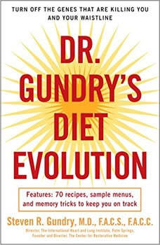 Dr. Gundry's Diet Evolution: Turn Off the Genes That Are Killing You and Your Waistline Turn Off the Genes That Are Killing You and Your Waistline, MD Gundry