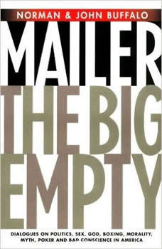 The Big Empty: Dialogues on Politics, Sex, God, Boxing, Morality, Myth, Poker and Bad Conscience in America, Norman Mailer