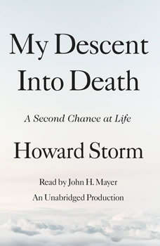 My Descent Into Death: A Second Chance at Life, Howard Storm