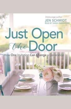 Just Open the Door: How One Invitation Can Change a Generation, Jen Schmidt