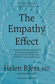 The Empathy Effect: Seven Neuroscience-Based Keys for Transforming the Way We Live, Love, Work, and Connect Across Differences, Helen Riess, MD