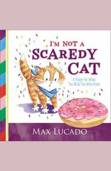 I'm Not a Scaredy Cat: A Prayer for When You Wish You Were Brave, Max Lucado
