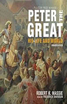Peter the Great: His Life and World, Robert K. Massie