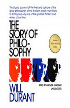 The Story of Philosophy: The Lives and Opinions of the Greater Philosophers, Will Durant