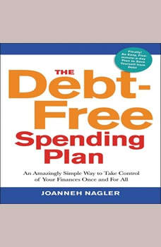 The Debt-Free Spending Plan: An Amazingly Simple Way to Take Control of Your Finances Once and For All, JoAnneh Nagler