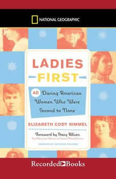 Ladies First: 40 Daring American Women Who Were Second to None 40 Daring American Women Who Were Second to None, Elizabeth Cody Kimmel