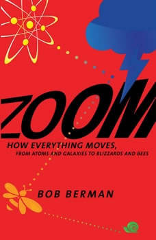 Zoom: From Atoms and Galaxies to Blizzards and Bees: How Everything Moves, Bob Berman