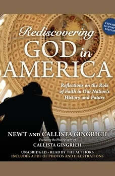 Rediscovering God in America: Reflections on the Role of Faith in Our Nation's History and Future Reflections on the Role of Faith in Our Nation's History and Future, Newt Gingrich