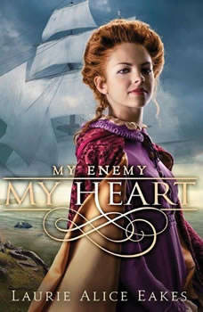 My Enemy, My Heart, Laurie Alice Eakes