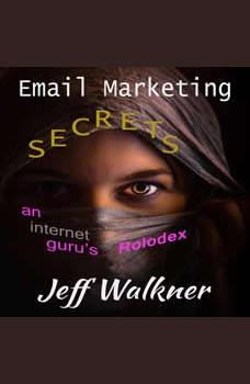 Email Marketing Secrets: An Internet Marketers Rolodex, Jeff Walkner
