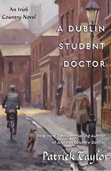 A Dublin Student Doctor: An Irish Country Novel An Irish Country Novel, Patrick Taylor