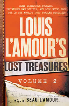 Louis L'Amour's Lost Treasures: Volume 2: More Mysterious Stories, Unfinished Manuscripts, and Lost Notes from One of the World's Most Popular Novelists, Louis L'Amour