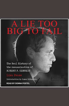 A Lie Too Big to Fail: The Real History of the Assassination of Robert F. Kennedy, Lisa Pease