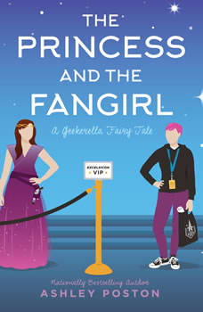 The Princess and the Fangirl: A Geekerella Fairytale, Ashley Poston