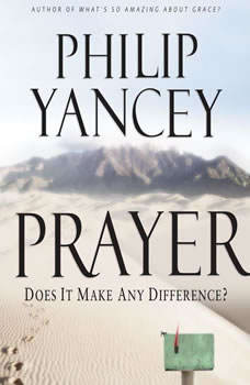 Prayer: Does It Make Any Difference?, Philip Yancey