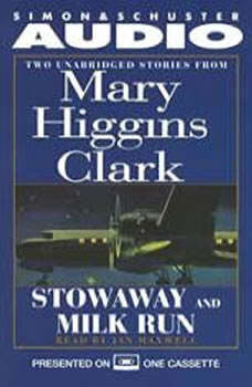 Stowaway and Milk Run: Two Unabridged Stories From Mary Higgins Clark Two Unabridged Stories From Mary Higgins Clark, Mary Higgins Clark