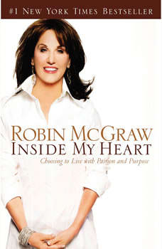 Inside My Heart: Choosing to Live with Passion and Purpose Choosing to Live with Passion and Purpose, Robin McGraw