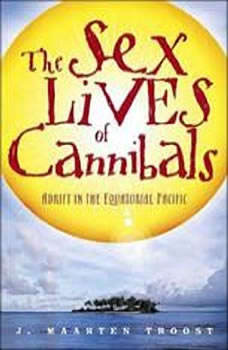 The Sex Lives of Cannibals: Adrift in the Equatorial Pacific, J. Maarten Troost