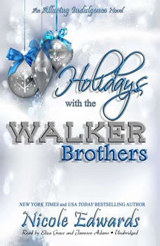 Holidays with the Walker Brothers: An Alluring Indulgence Novel, Book 4, Nicole Edwards