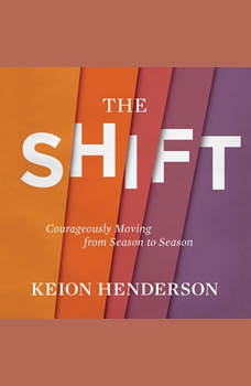 The Shift: Courageously Moving from Season to Season, Keion Henderson