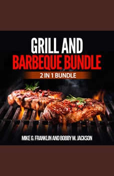 Grill and Barbeque Bundle: 2 in 1 Bundle, How To Grill, Grill, Mike G. Franklin and Bobby M. Jackson