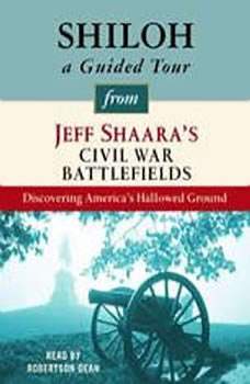 Shiloh: A Guided Tour from Jeff Shaara's Civil War Battlefields: What happened, why it matters, and what to see, Jeff Shaara