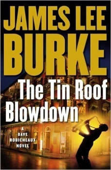 The Tin Roof Blowdown: A Dave Robichauex Novel, James Lee Burke