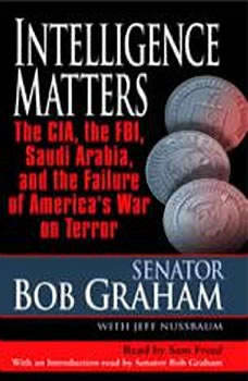 Intelligence Matters: The CIA, the FBI, Saudi Arabia, and the Failure of America's War on Terror, Senator Bob Graham