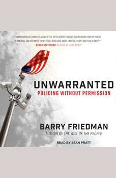 Unwarranted: Policing Without Permission, Barry Friedman