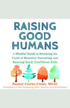 Raising Good Humans: A Mindful Guide to Breaking the Cycle of Reactive Parenting and Raising Kind, Confident Kids, Hunter Clarke Fields