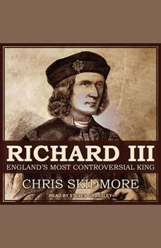 Richard III: England's Most Controversial King, Chris Skidmore
