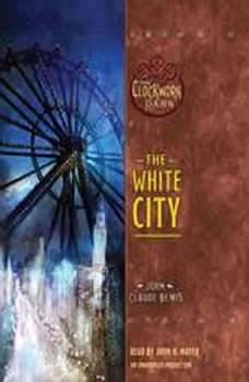 The White City: Book 3 of The Clockwork Dark, John Claude Bemis