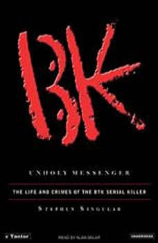 Unholy Messenger: The Life and Crimes of the BTK Serial Killer, Stephen Singular