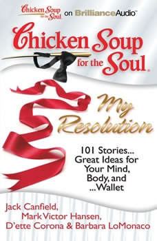 Chicken Soup for the Soul: My Resolution: 101 Stories...Great Ideas for Your Mind, Body, and...Wallet 101 Stories...Great Ideas for Your Mind, Body, and...Wallet, Jack Canfield