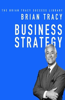 Business Strategy: The Brian Tracy Success Library, Brian Tracy
