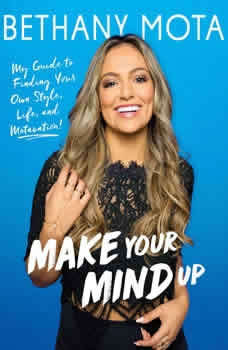 Make Your Mind Up: My Guide to Finding Your Own Style, Life, and Motavation!, Bethany Mota