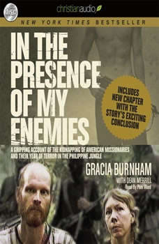 In the Presence of My Enemies: A Gripping Account of the Kidnapping of American Missionaries in the Philippine Jungle. A Gripping Account of the Kidnapping of American Missionaries in the Philippine Jungle., Gracia Burnham