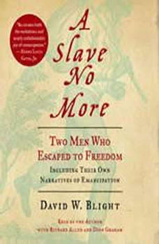 A Slave No More: Two Men Who Escaped to Freedom, Including Their Own Narratives of Emancipation Two Men Who Escaped to Freedom, Including Their Own Narratives of Emancipation, David W. Blight