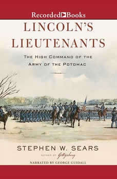 Lincoln's Lieutenants: The High Command of the Army of the Potomac, Stephen W. Sears