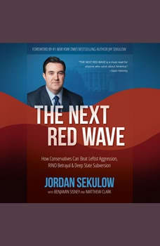 The Next Red Wave: How Conservatives Can Beat Leftist Aggression, RINO Betrayal & Deep State Subversion, Jordan Sekulow